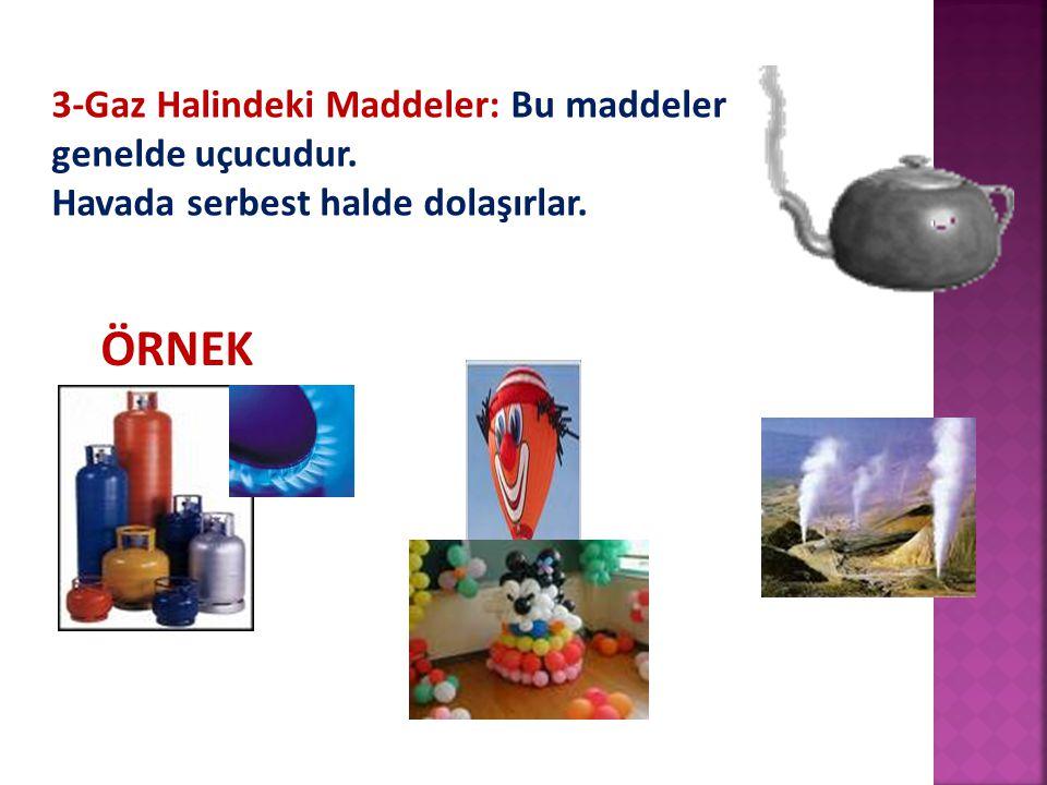 ÖRNEK 3-Gaz Halindeki Maddeler: Bu maddeler genelde uçucudur.