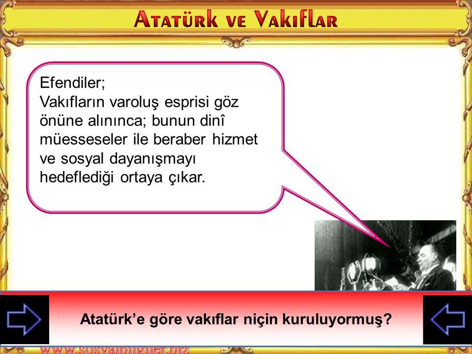 Atatürk'e göre vakıflar niçin kuruluyormuş