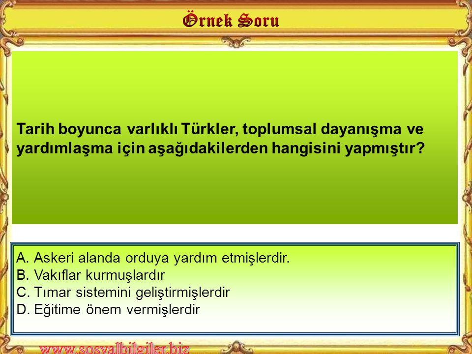 Tarih boyunca varlıklı Türkler, toplumsal dayanışma ve yardımlaşma için aşağıdakilerden hangisini yapmıştır