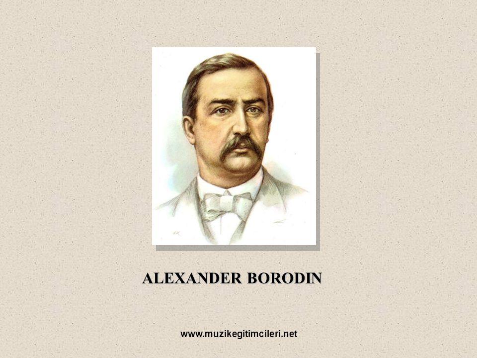 ALEXANDER BORODIN www.muzikegitimcileri.net