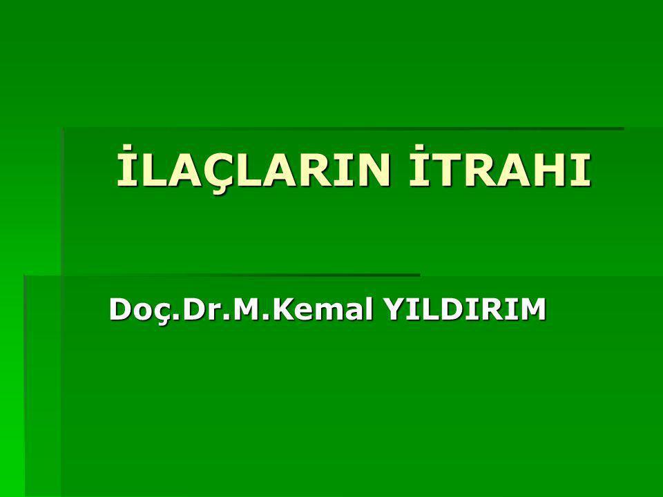 İLAÇLARIN İTRAHI Doç.Dr.M.Kemal YILDIRIM