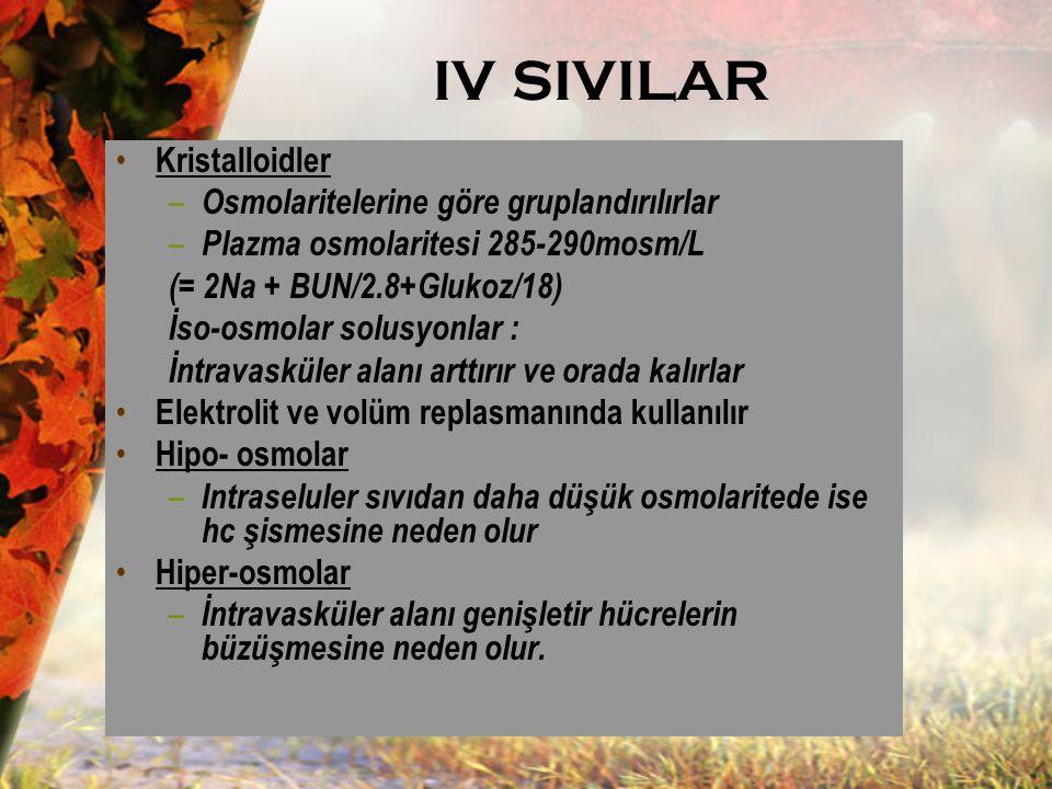 IV SIVILAR Kristalloidler Osmolaritelerine göre gruplandırılırlar