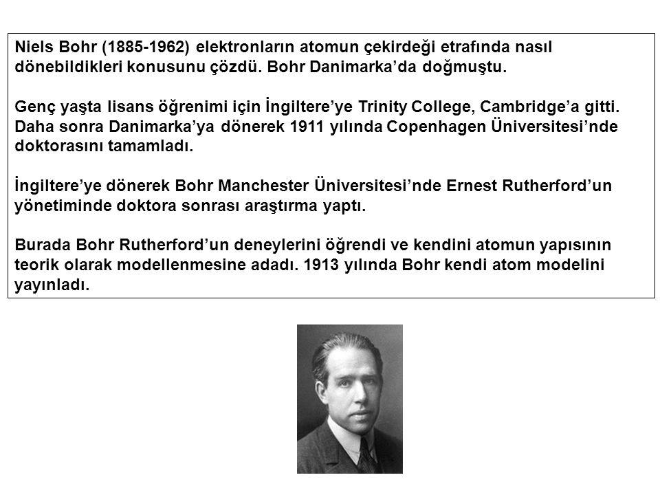 Niels Bohr (1885-1962) elektronların atomun çekirdeği etrafında nasıl dönebildikleri konusunu çözdü. Bohr Danimarka'da doğmuştu.
