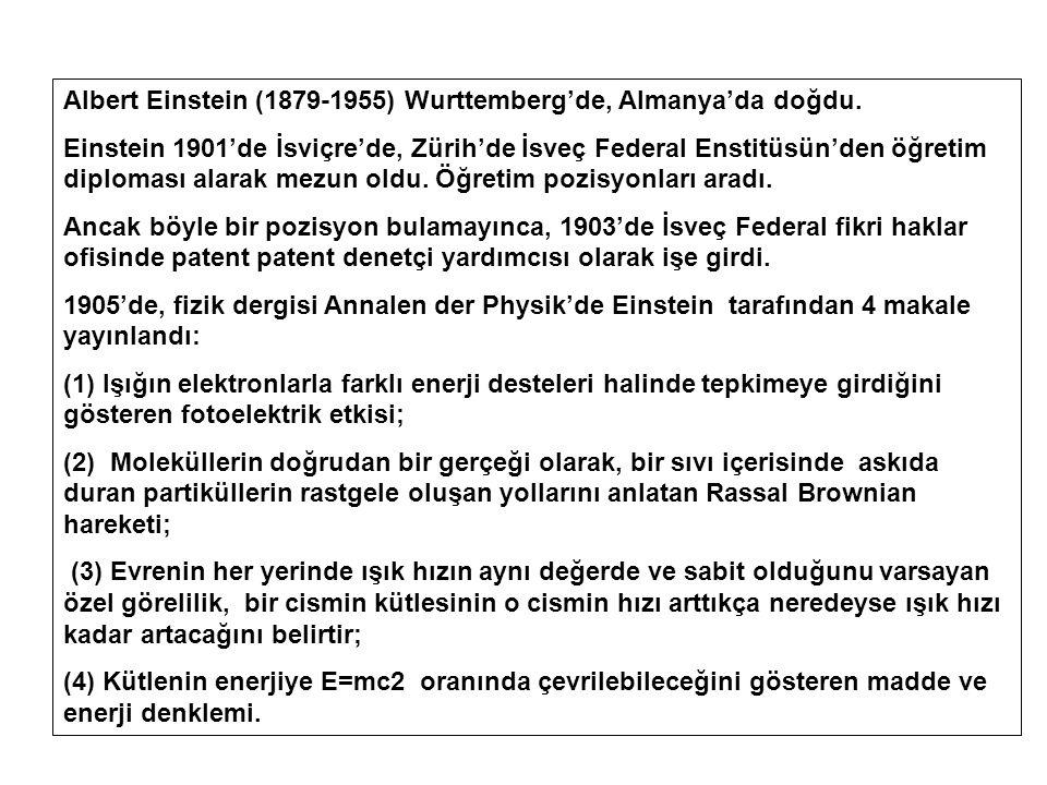 Albert Einstein (1879-1955) Wurttemberg'de, Almanya'da doğdu.