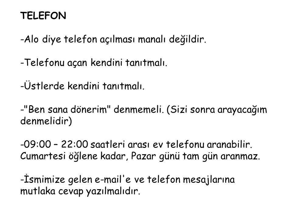 TELEFON -Alo diye telefon açılması manalı değildir. -Telefonu açan kendini tanıtmalı. -Üstlerde kendini tanıtmalı.
