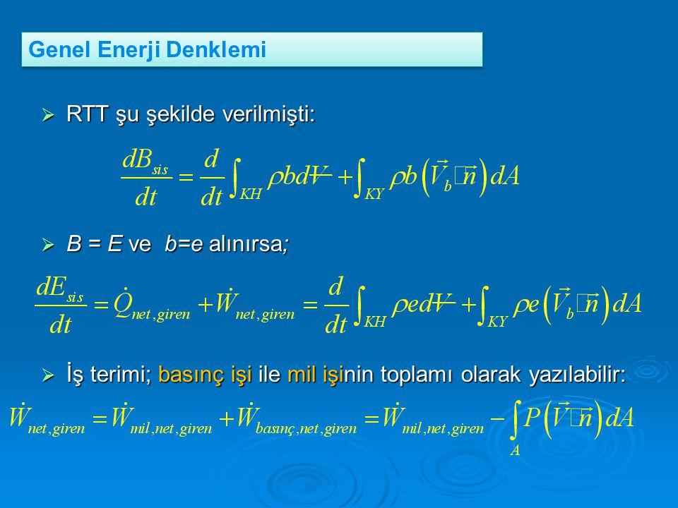 Genel Enerji Denklemi RTT şu şekilde verilmişti: B = E ve b=e alınırsa; İş terimi; basınç işi ile mil işinin toplamı olarak yazılabilir: