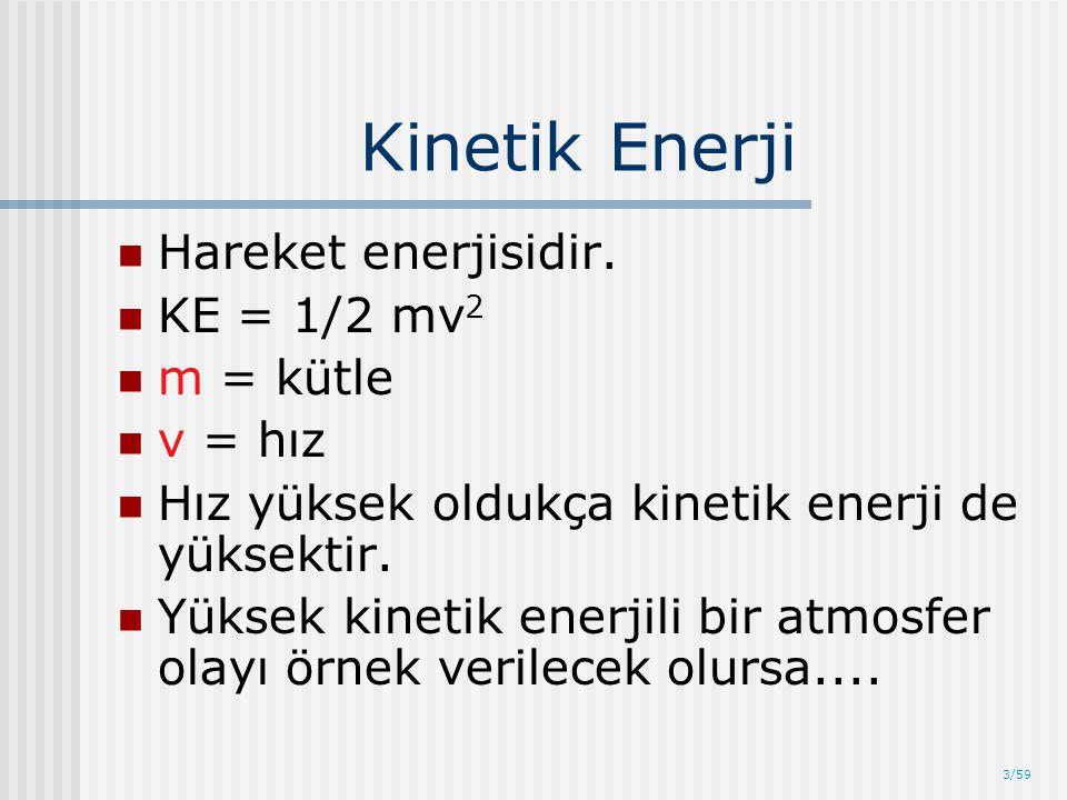 Kinetik Enerji Hareket enerjisidir. KE = 1/2 mv2 m = kütle v = hız
