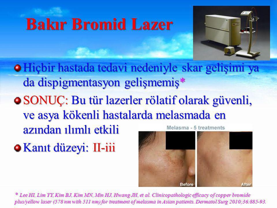 Bakır Bromid Lazer Hiçbir hastada tedavi nedeniyle skar gelişimi ya da dispigmentasyon gelişmemiş*