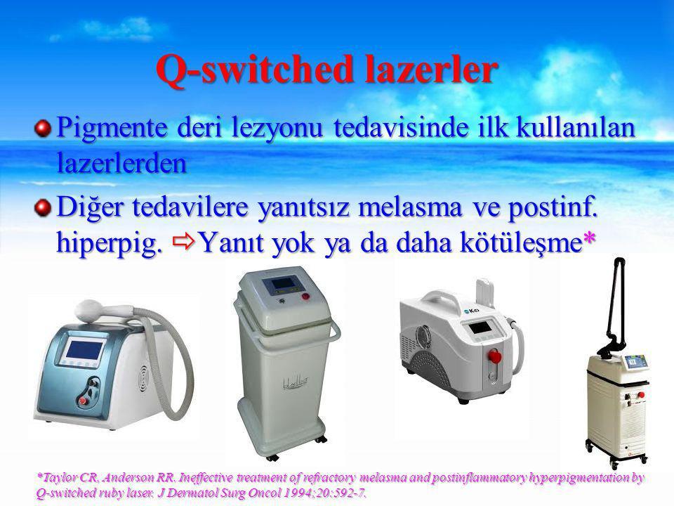 Q-switched lazerler Pigmente deri lezyonu tedavisinde ilk kullanılan lazerlerden.