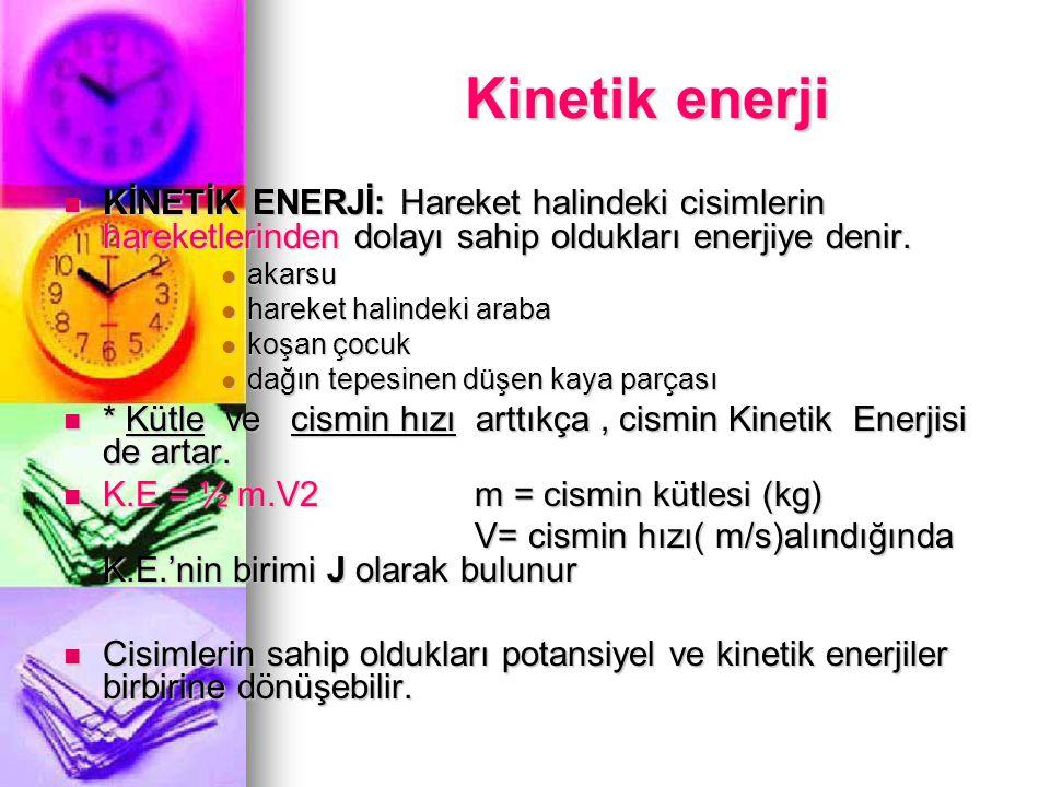 Kinetik enerji KİNETİK ENERJİ: Hareket halindeki cisimlerin hareketlerinden dolayı sahip oldukları enerjiye denir.