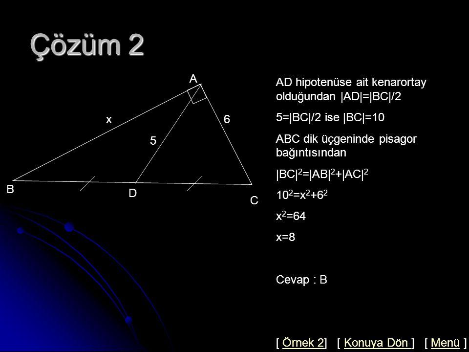 Çözüm 2 A AD hipotenüse ait kenarortay olduğundan |AD|=|BC|/2