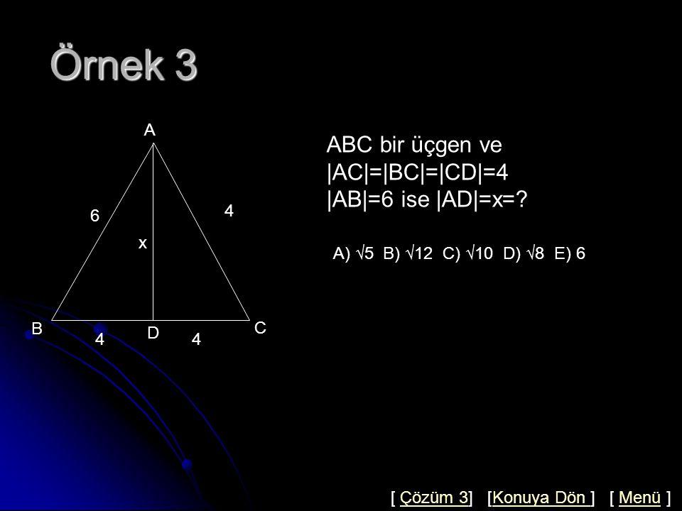 Örnek 3 ABC bir üçgen ve |AC|=|BC|=|CD|=4 |AB|=6 ise |AD|=x= A A 4 6
