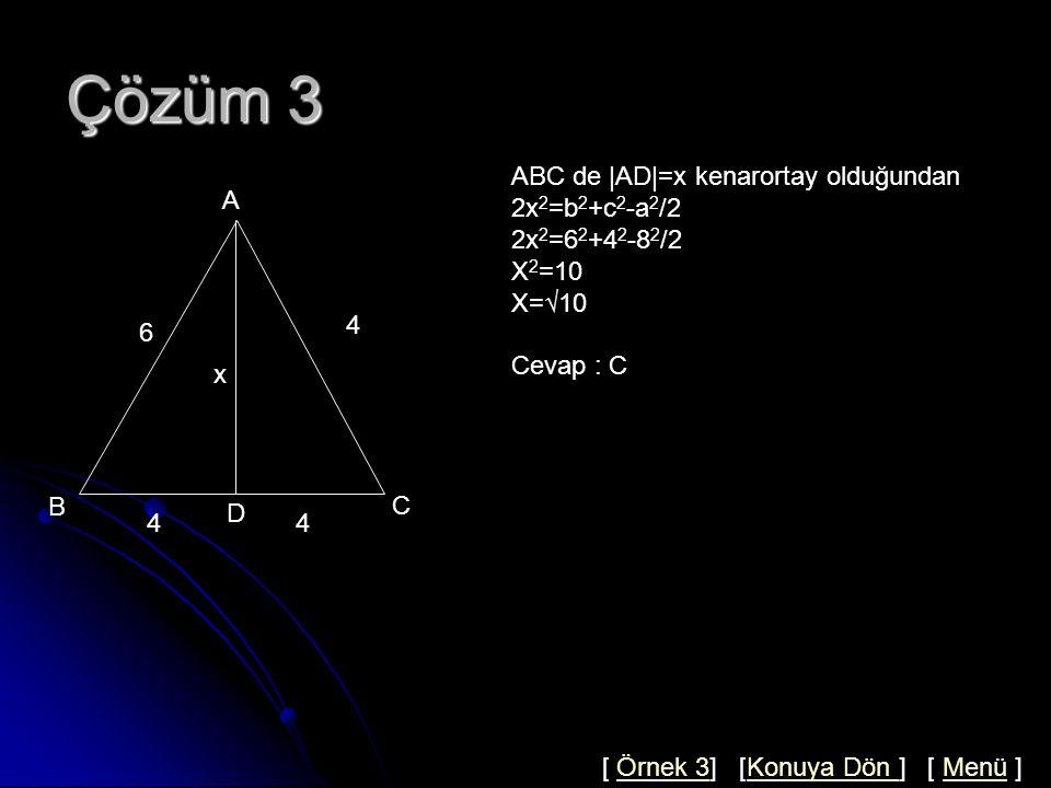 Çözüm 3 ABC de |AD|=x kenarortay olduğundan 2x2=b2+c2-a2/2