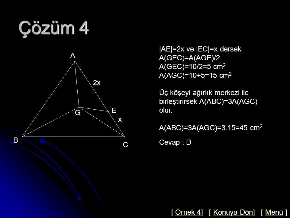 Çözüm 4 A |AE|=2x ve |EC|=x dersek A(GEC)=A(AGE)/2 A A(GEC)=10/2=5 cm2