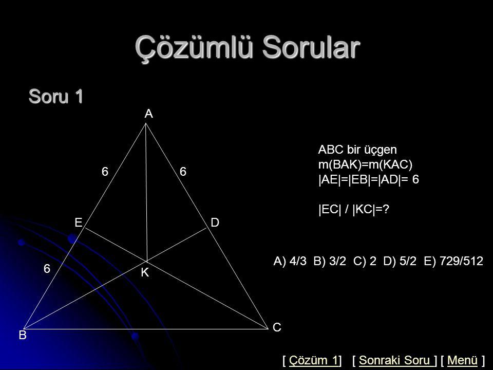 Çözümlü Sorular Soru 1 A ABC bir üçgen m(BAK)=m(KAC) |AE|=|EB|=|AD|= 6