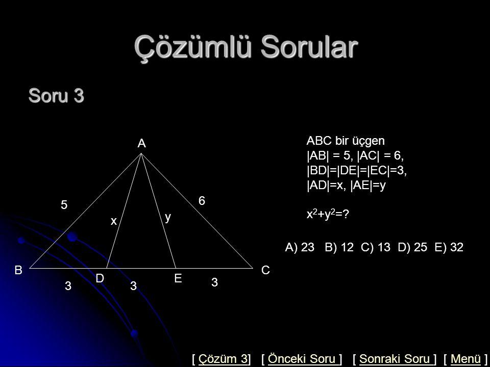 Çözümlü Sorular Soru 3 A ABC bir üçgen |AB| = 5, |AC| = 6,