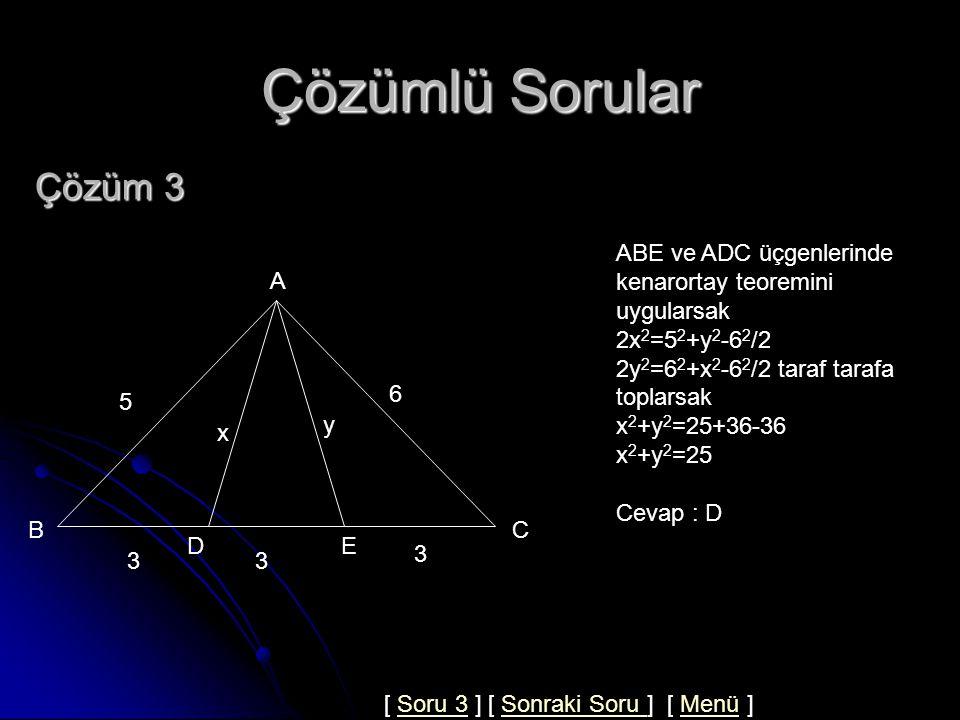 Çözümlü Sorular Çözüm 3. ABE ve ADC üçgenlerinde kenarortay teoremini uygularsak. 2x2=52+y2-62/2.