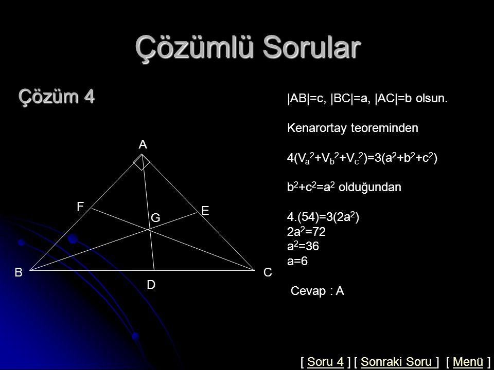 Çözümlü Sorular Çözüm 4 |AB|=c, |BC|=a, |AC|=b olsun.
