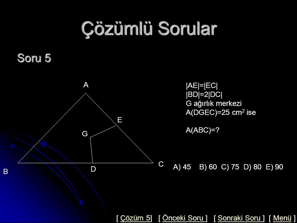 Çözümlü Sorular Soru 5 A |AE|=|EC| |BD|=2|DC| G ağırlık merkezi