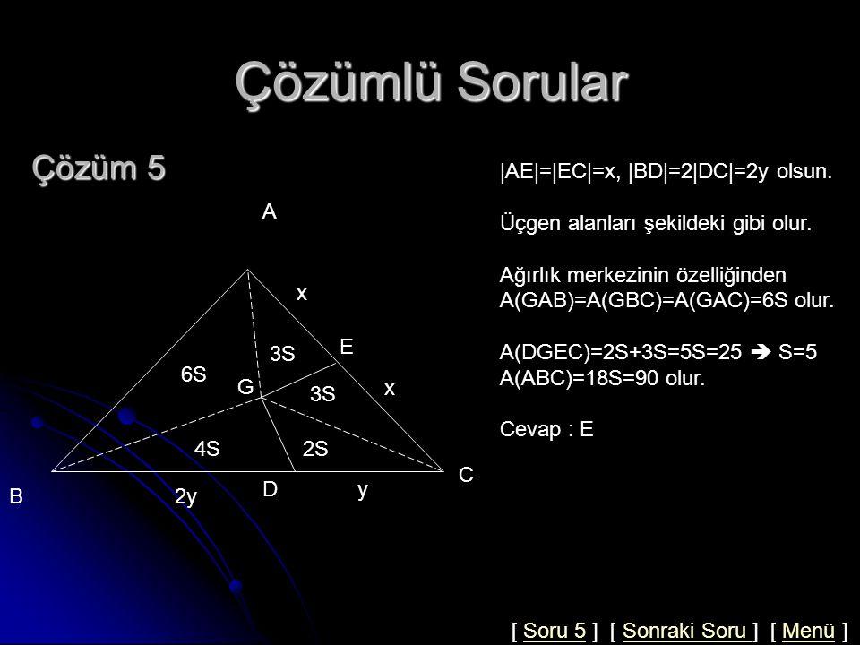 Çözümlü Sorular Çözüm 5 |AE|=|EC|=x, |BD|=2|DC|=2y olsun.