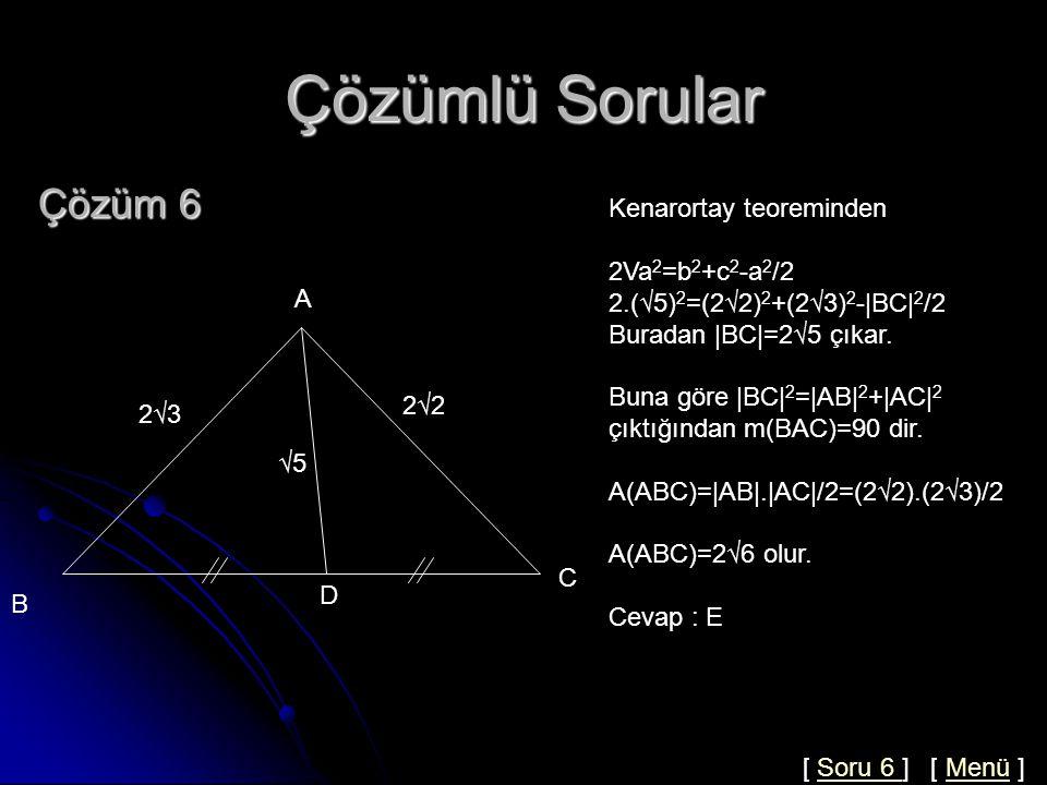 Çözümlü Sorular Çözüm 6 Kenarortay teoreminden 2Va2=b2+c2-a2/2