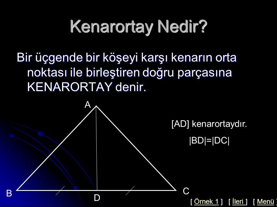 Kenarortay Nedir Bir üçgende bir köşeyi karşı kenarın orta noktası ile birleştiren doğru parçasına KENARORTAY denir.