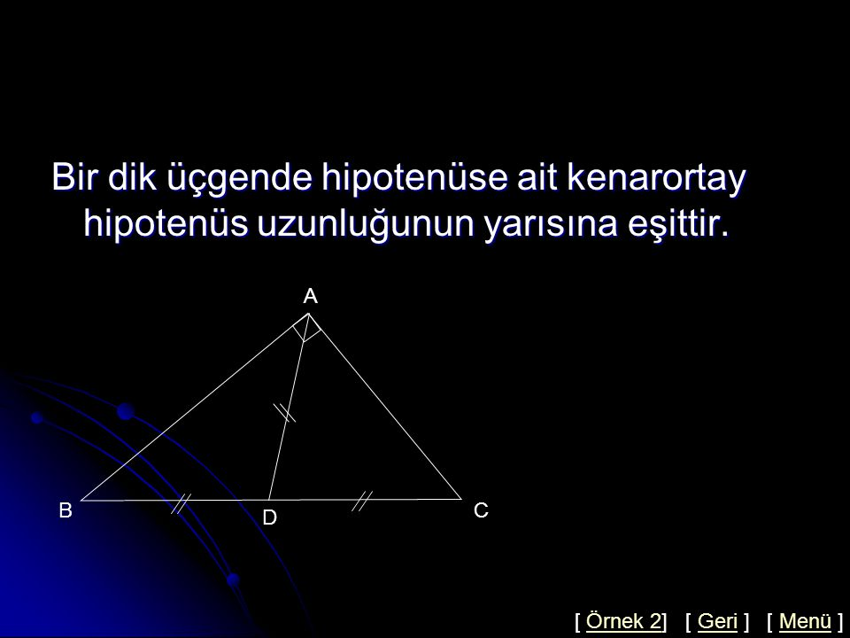 Bir dik üçgende hipotenüse ait kenarortay hipotenüs uzunluğunun yarısına eşittir.