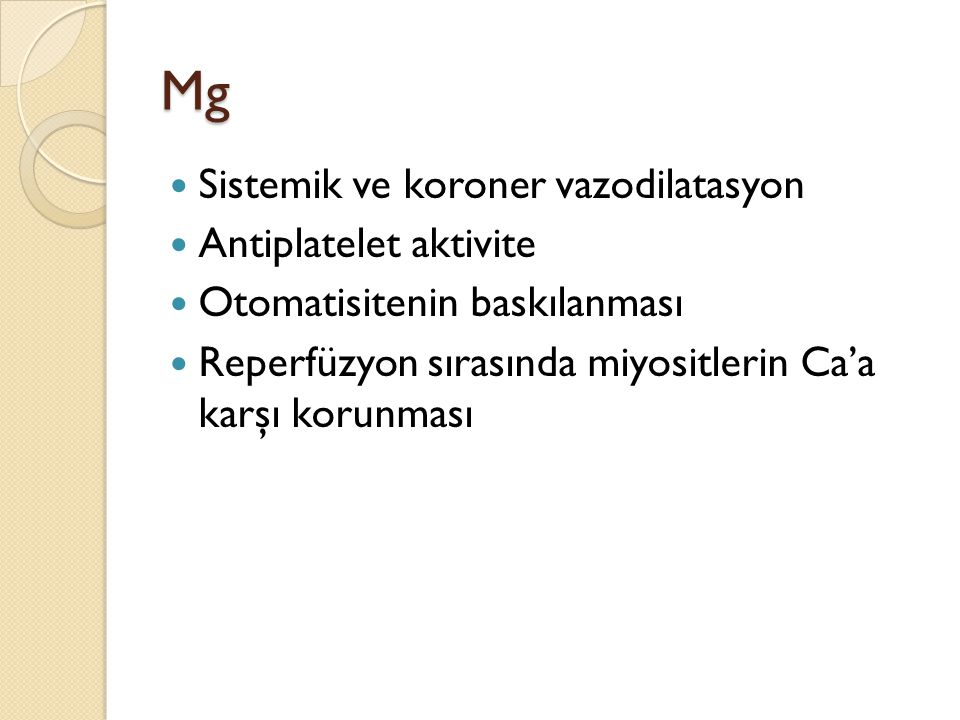 Mg Sistemik ve koroner vazodilatasyon Antiplatelet aktivite