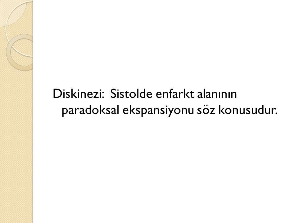 Diskinezi: Sistolde enfarkt alanının paradoksal ekspansiyonu söz konusudur.