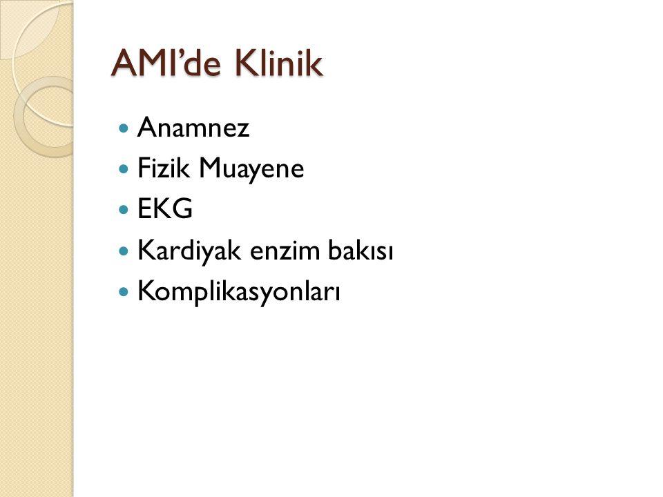 AMI'de Klinik Anamnez Fizik Muayene EKG Kardiyak enzim bakısı