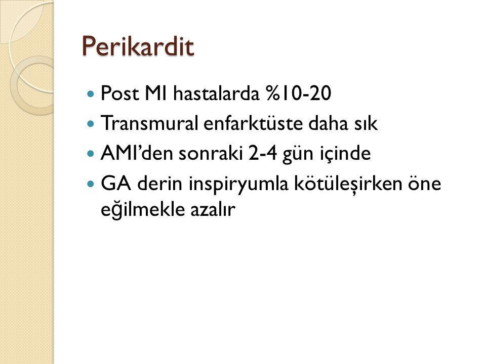 Perikardit Post MI hastalarda %10-20 Transmural enfarktüste daha sık