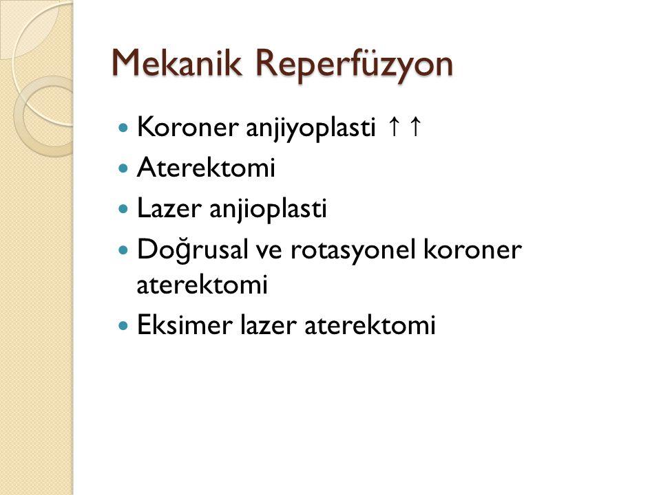 Mekanik Reperfüzyon Koroner anjiyoplasti ↑↑ Aterektomi