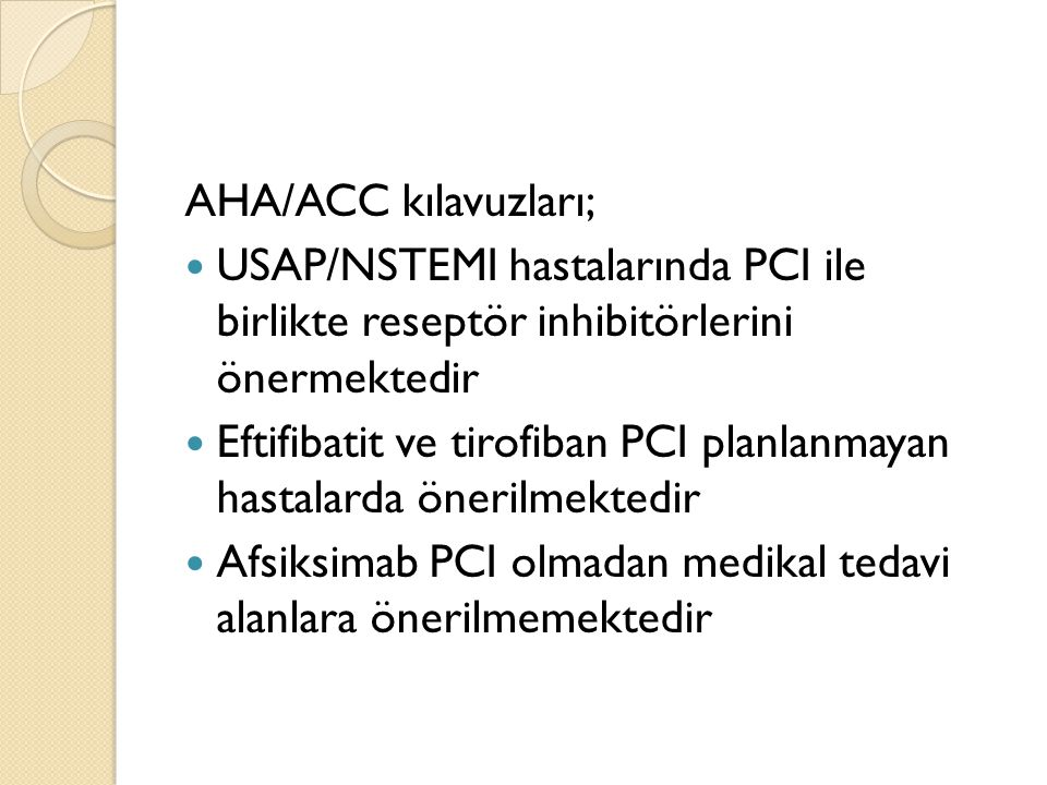 AHA/ACC kılavuzları; USAP/NSTEMI hastalarında PCI ile birlikte reseptör inhibitörlerini önermektedir.