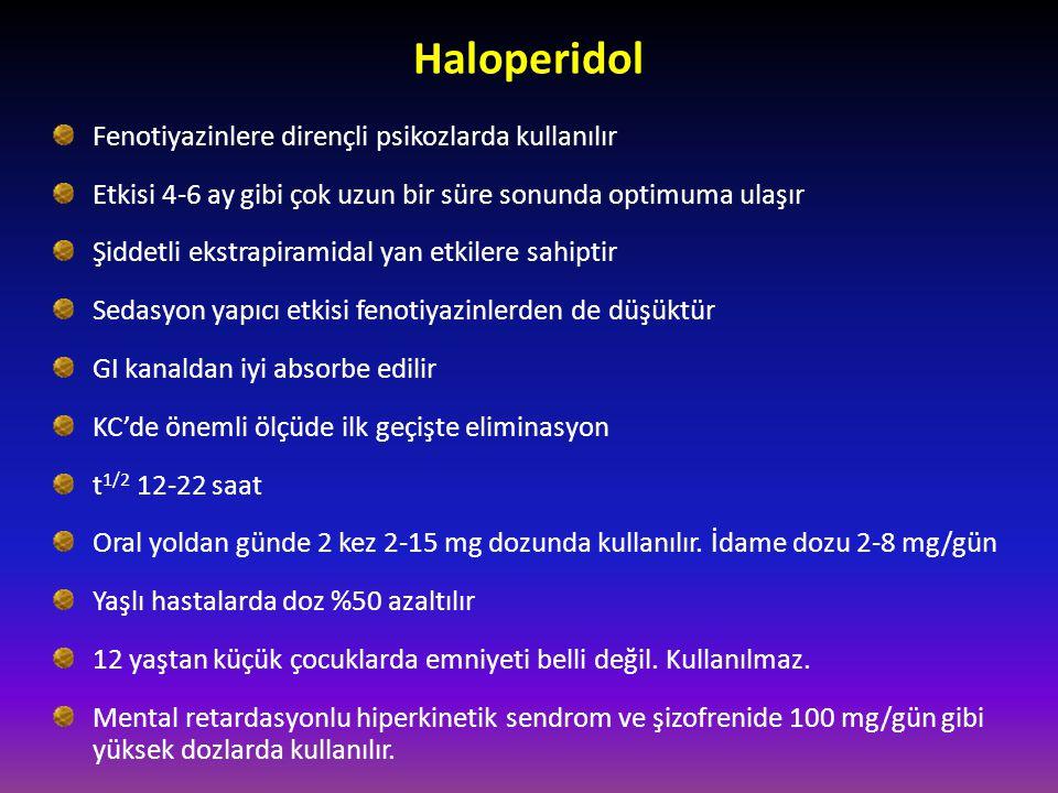 Haloperidol Fenotiyazinlere dirençli psikozlarda kullanılır