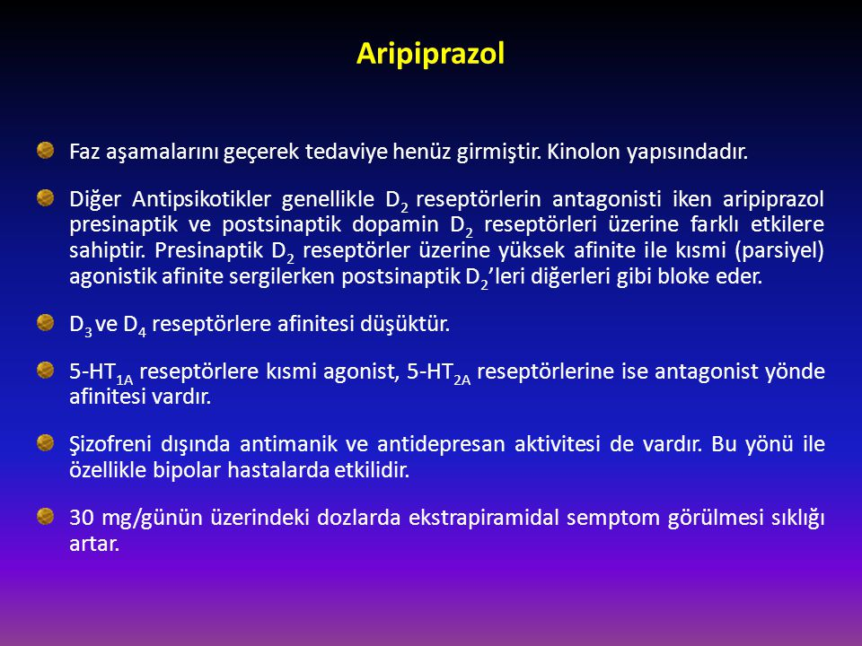 Aripiprazol Faz aşamalarını geçerek tedaviye henüz girmiştir. Kinolon yapısındadır.