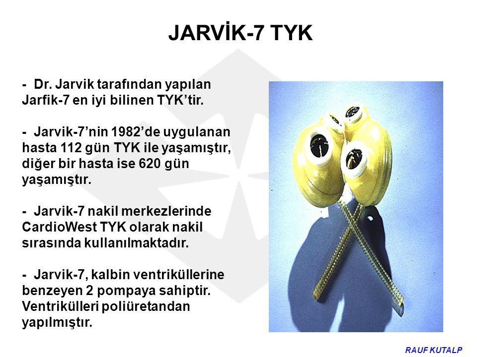 JARVİK-7 TYK - Dr. Jarvik tarafından yapılan Jarfik-7 en iyi bilinen TYK'tir.