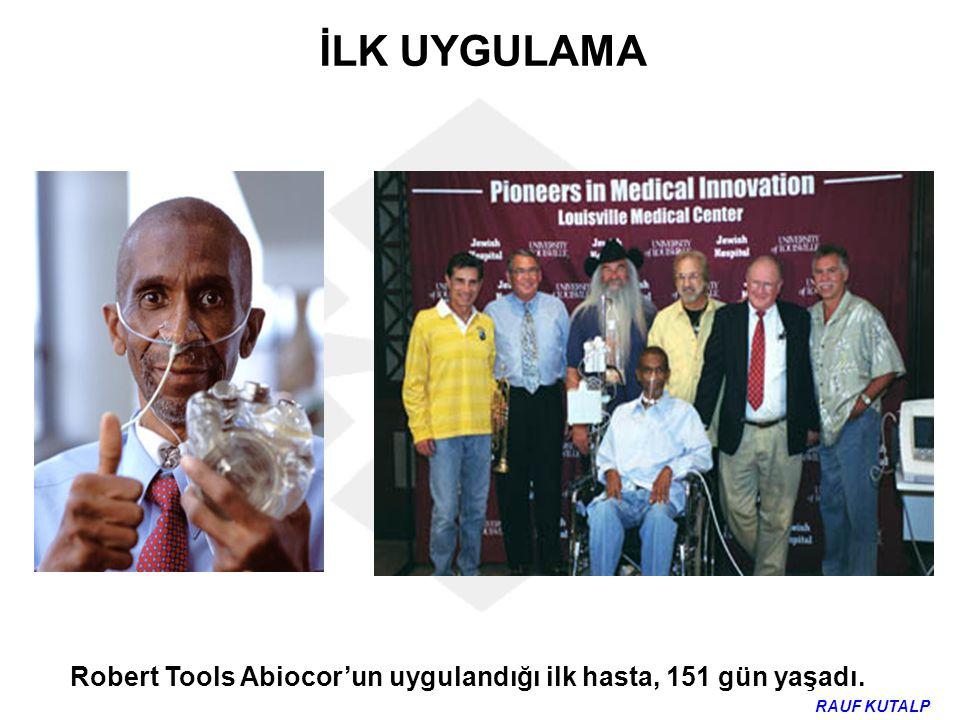 İLK UYGULAMA Robert Tools Abiocor'un uygulandığı ilk hasta, 151 gün yaşadı. RAUF KUTALP