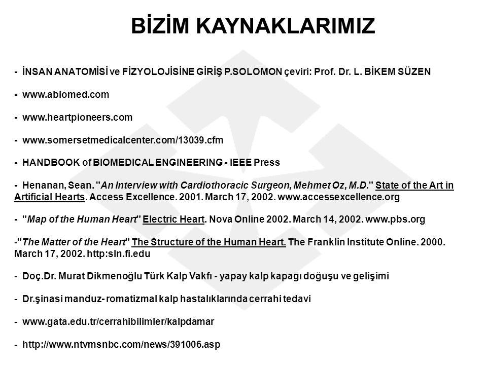BİZİM KAYNAKLARIMIZ - İNSAN ANATOMİSİ ve FİZYOLOJİSİNE GİRİŞ P.SOLOMON çeviri: Prof. Dr. L. BİKEM SÜZEN.