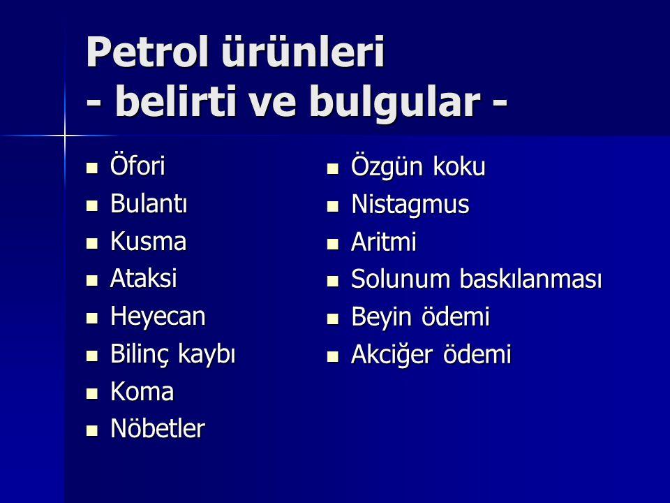 Petrol ürünleri - belirti ve bulgular -