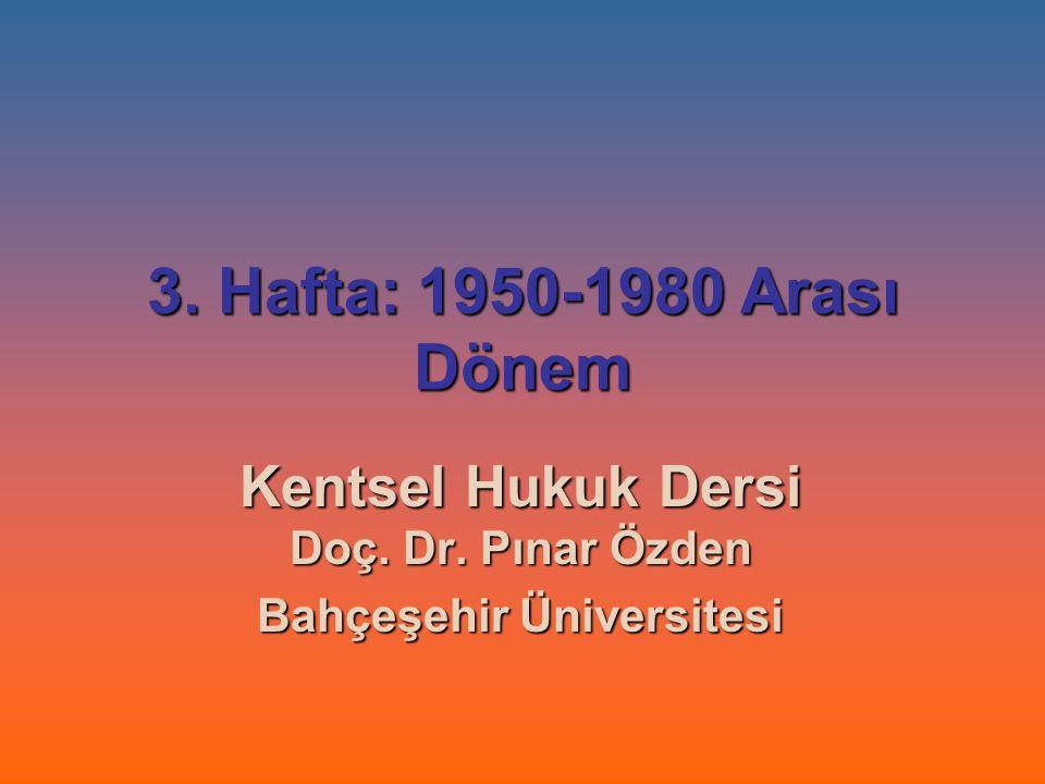 Kentsel Hukuk Dersi Doç. Dr. Pınar Özden Bahçeşehir Üniversitesi