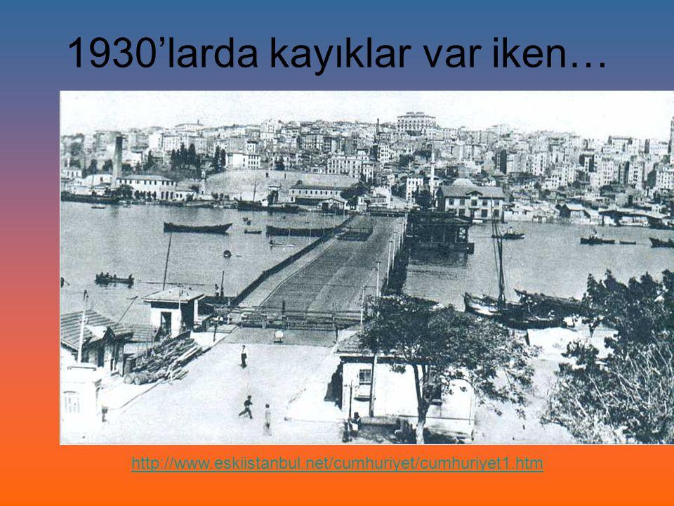 1930'larda kayıklar var iken…