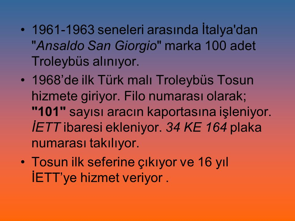 1961-1963 seneleri arasında İtalya dan Ansaldo San Giorgio marka 100 adet Troleybüs alınıyor.