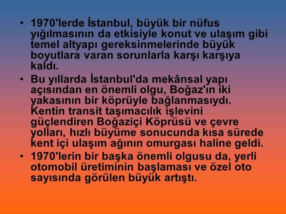 1970 lerde İstanbul, büyük bir nüfus yığılmasının da etkisiyle konut ve ulaşım gibi temel altyapı gereksinmelerinde büyük boyutlara varan sorunlarla karşı karşıya kaldı.