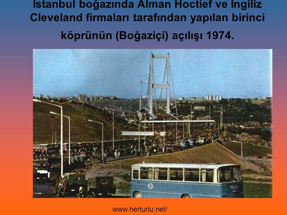 İstanbul boğazında Alman Hoctief ve İngiliz Cleveland firmaları tarafından yapılan birinci köprünün (Boğaziçi) açılışı 1974.