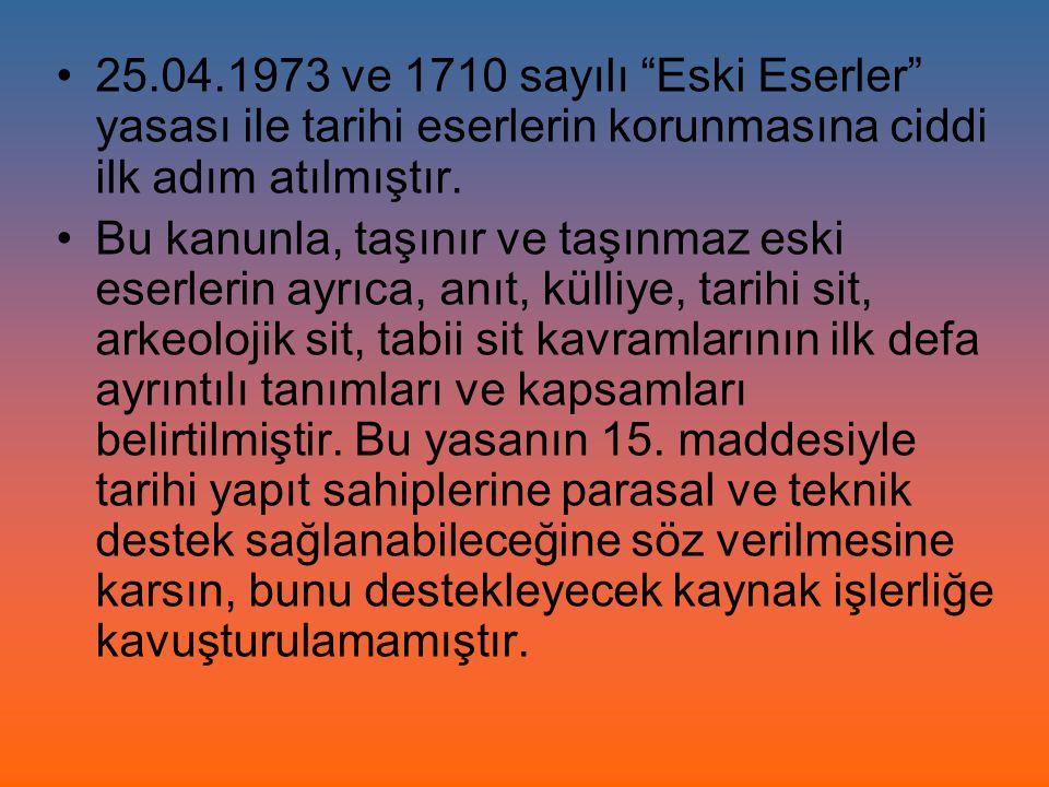 25.04.1973 ve 1710 sayılı Eski Eserler yasası ile tarihi eserlerin korunmasına ciddi ilk adım atılmıştır.