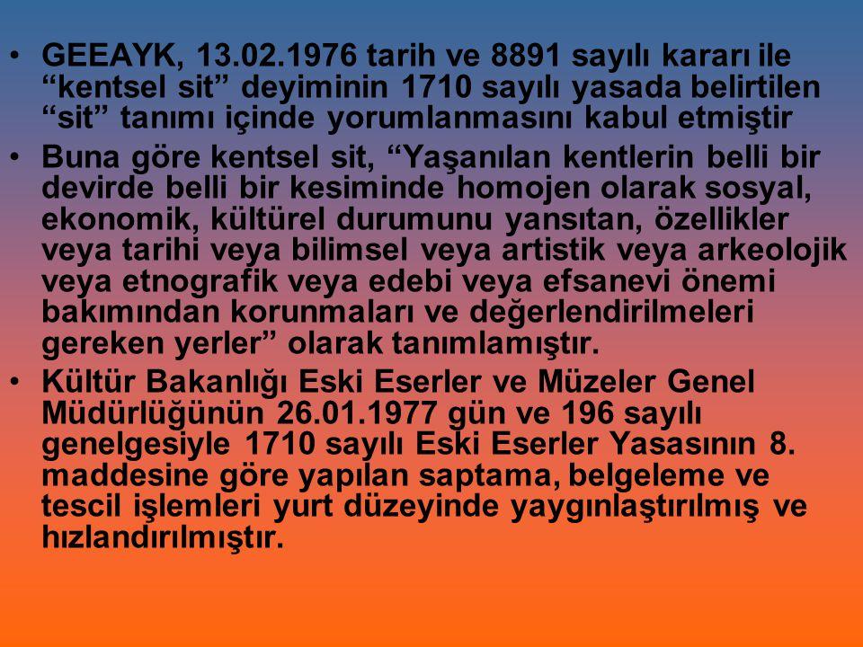 GEEAYK, 13.02.1976 tarih ve 8891 sayılı kararı ile kentsel sit deyiminin 1710 sayılı yasada belirtilen sit tanımı içinde yorumlanmasını kabul etmiştir