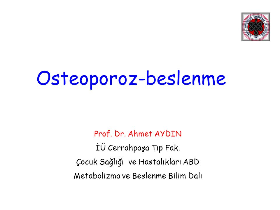 Osteoporoz-beslenme Prof. Dr. Ahmet AYDIN İÜ Cerrahpaşa Tıp Fak.