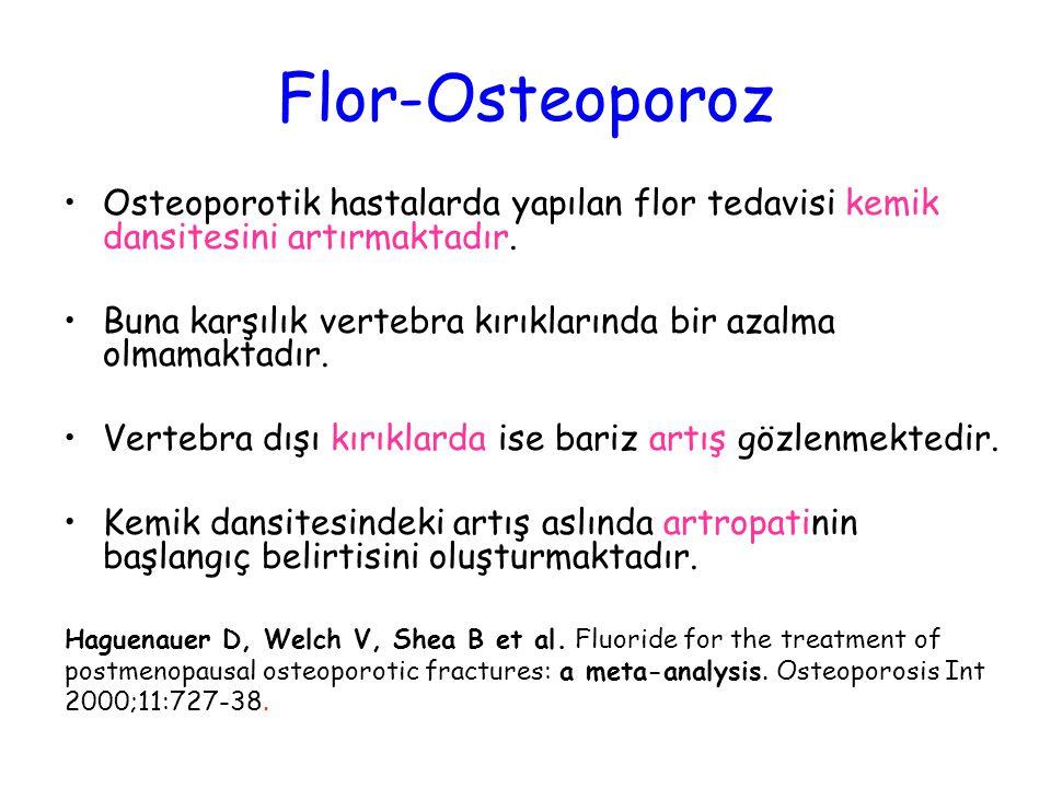 Flor-Osteoporoz Osteoporotik hastalarda yapılan flor tedavisi kemik dansitesini artırmaktadır.