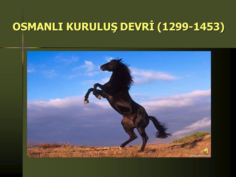 OSMANLI KURULUŞ DEVRİ (1299-1453)