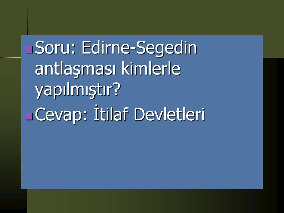 Soru: Edirne-Segedin antlaşması kimlerle yapılmıştır